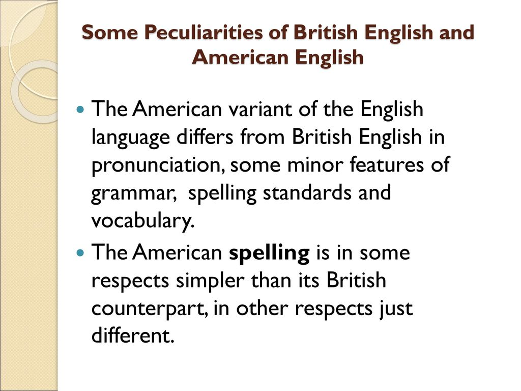 peculiarities of british and american variants American english vs british english for there are many differences between american and british english and using the same language variant will.