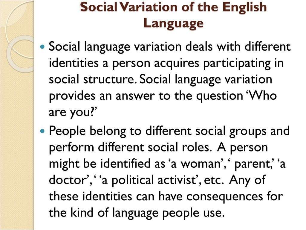 variation of the english language at Variation is a characteristic of language: there is more than one way of saying the same thing speakers may vary pronunciation , word choice , or morphology and.