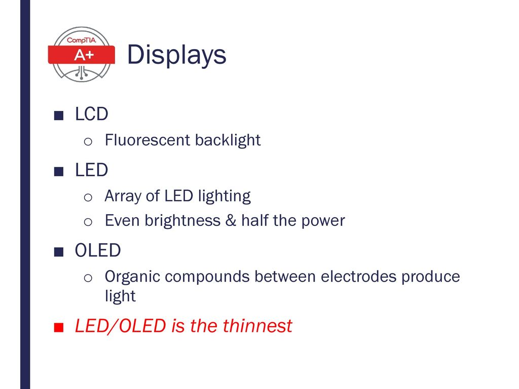 Displays LCD LED OLED LED/OLED is the thinnest Fluorescent backlight