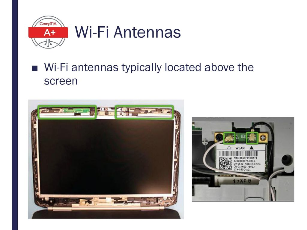 Wi-Fi Antennas Wi-Fi antennas typically located above the screen