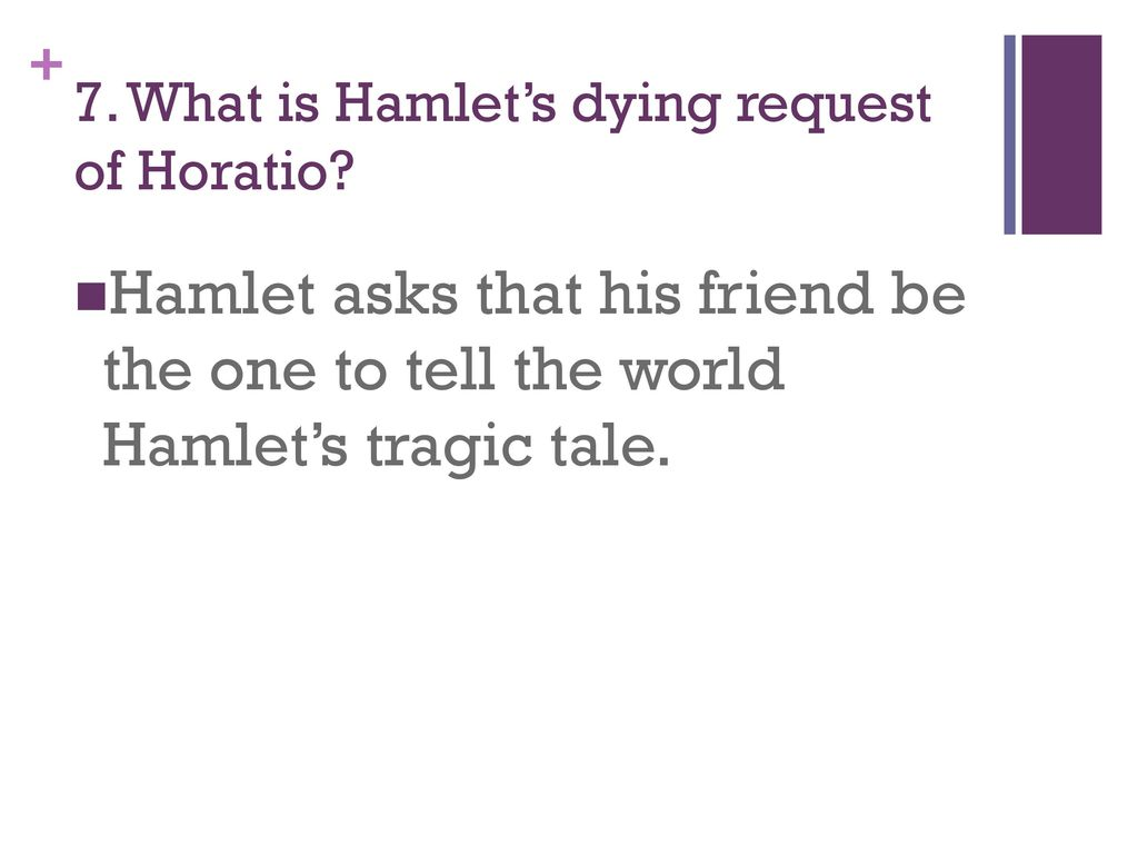hamlet horatio the one true friend Horatio's friendship with hamlet extends sufficiently far that, in his  a person's  side is the true test of friendship, a test that horatio passes with.
