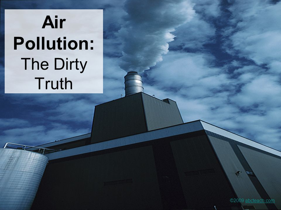Air Pollution: The Dirty Truth