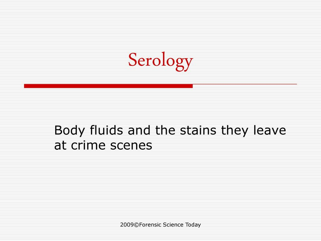 Body fluids and the stains they leave at crime scenes