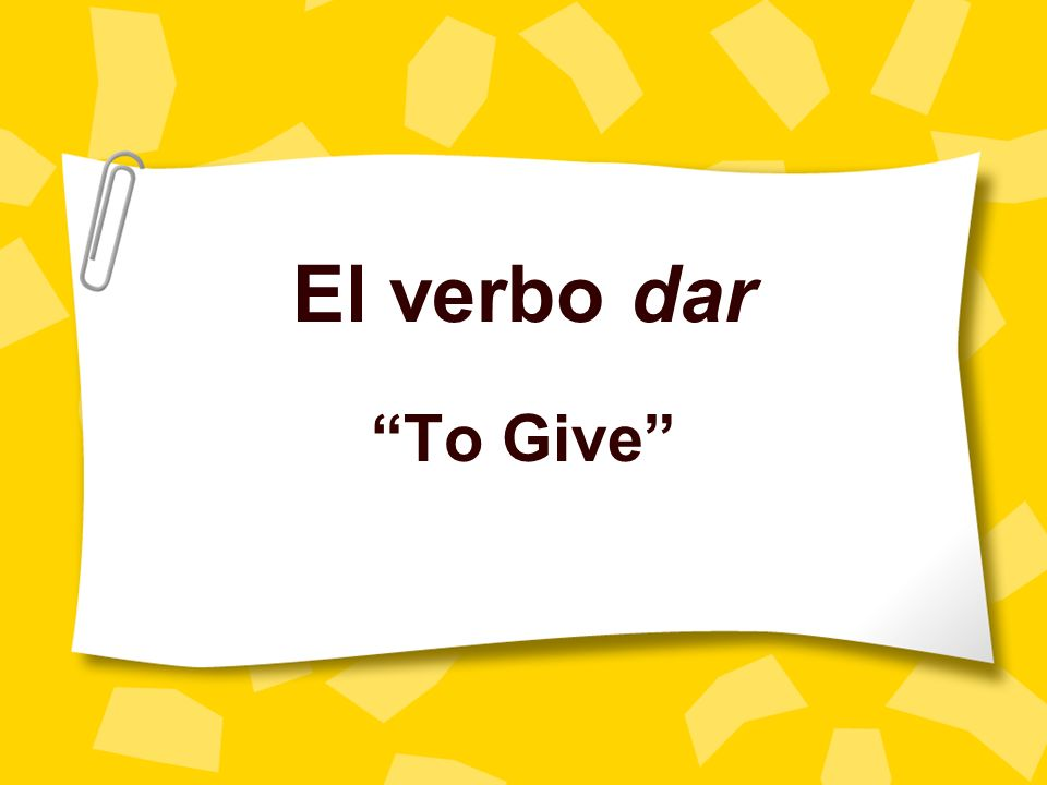 El verbo dar To Give