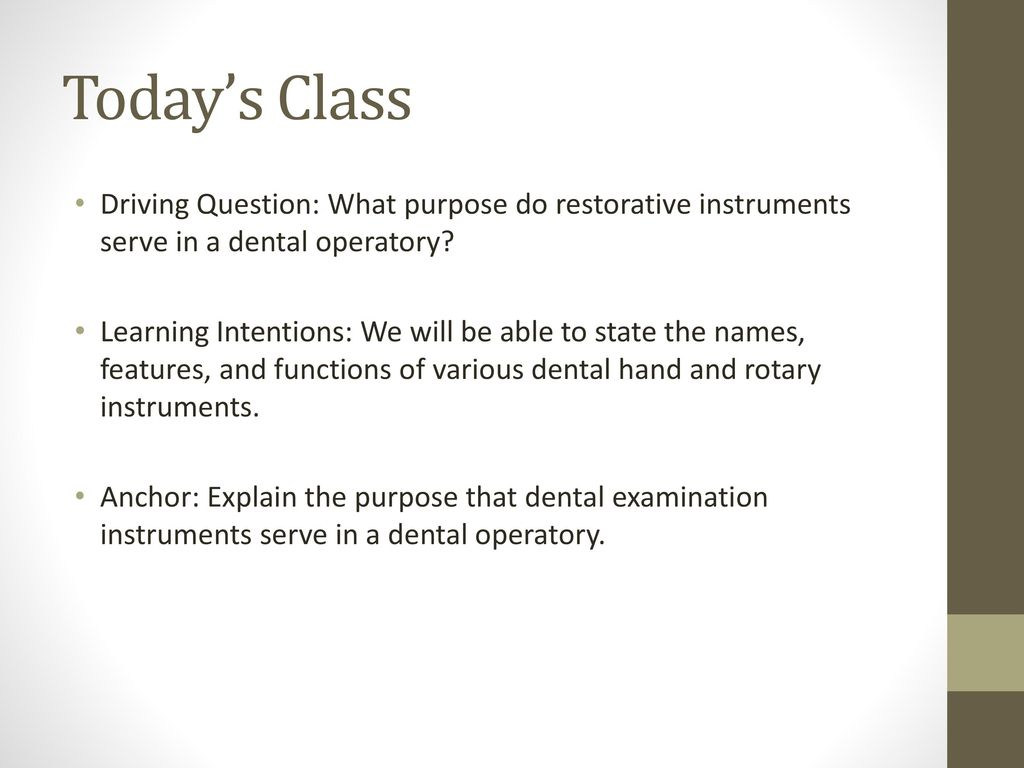 Todays Class Driving Question What Purpose Do Restorative Instruments Serve In A Dental Operatory