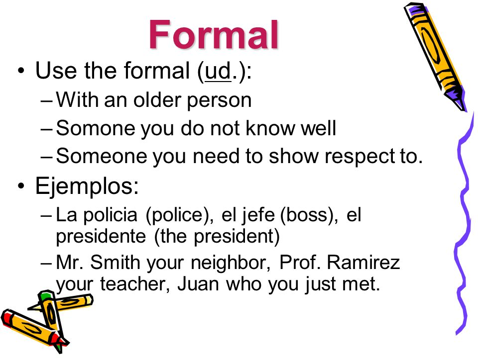 Formal Use the formal (ud.): Ejemplos: With an older person