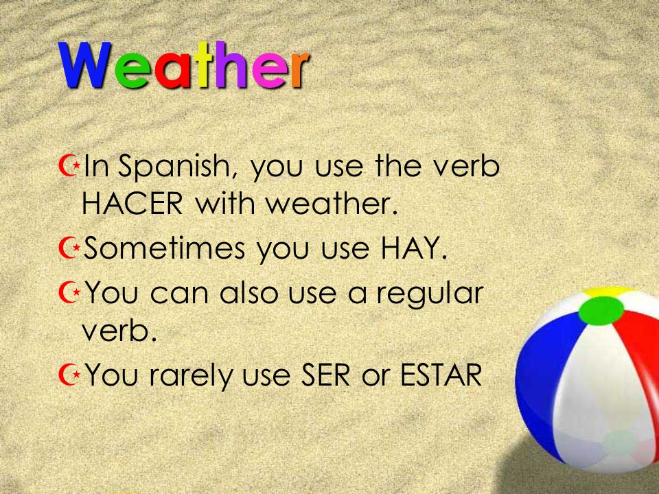 Weather In Spanish, you use the verb HACER with weather.