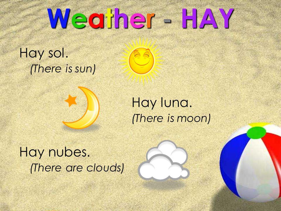 Weather - HAY Hay sol. Hay luna. Hay nubes. (There is sun)
