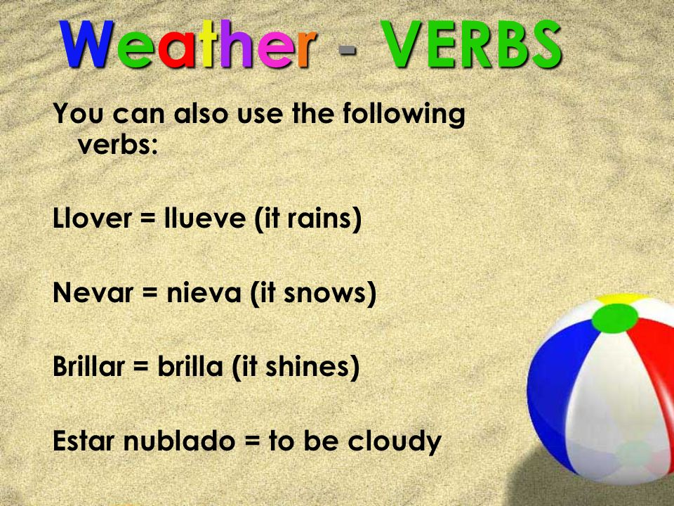 Weather - VERBS You can also use the following verbs: