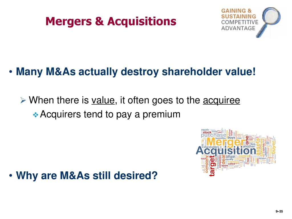 mergers an acquisitions as value creators Forget what you've read: most mergers create value  however, from the perspective of all shareholders, this is a very good acquisition the combined value of a and b has increased from $20 billion ($10 billion + $10 billion) to $22 billion ($7 billion + $15 billion.