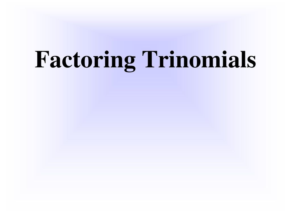Factoring trinomials ppt download 1 factoring trinomials falaconquin