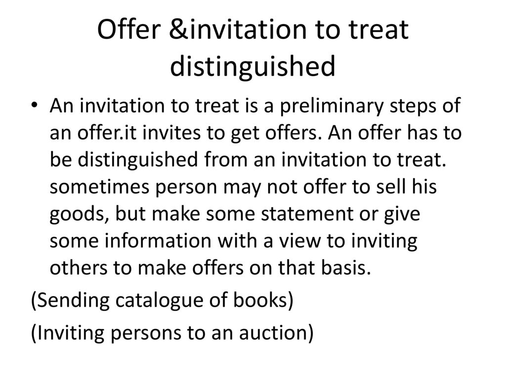 invitation to treat or offer Invitations to treat invitations to treat: is distinguished from an offer in that it is where one party invites the other to make the offer  the advertisement was deemed to be an invitation to treat and not an offer for sale therefore, the offence could not be but the.