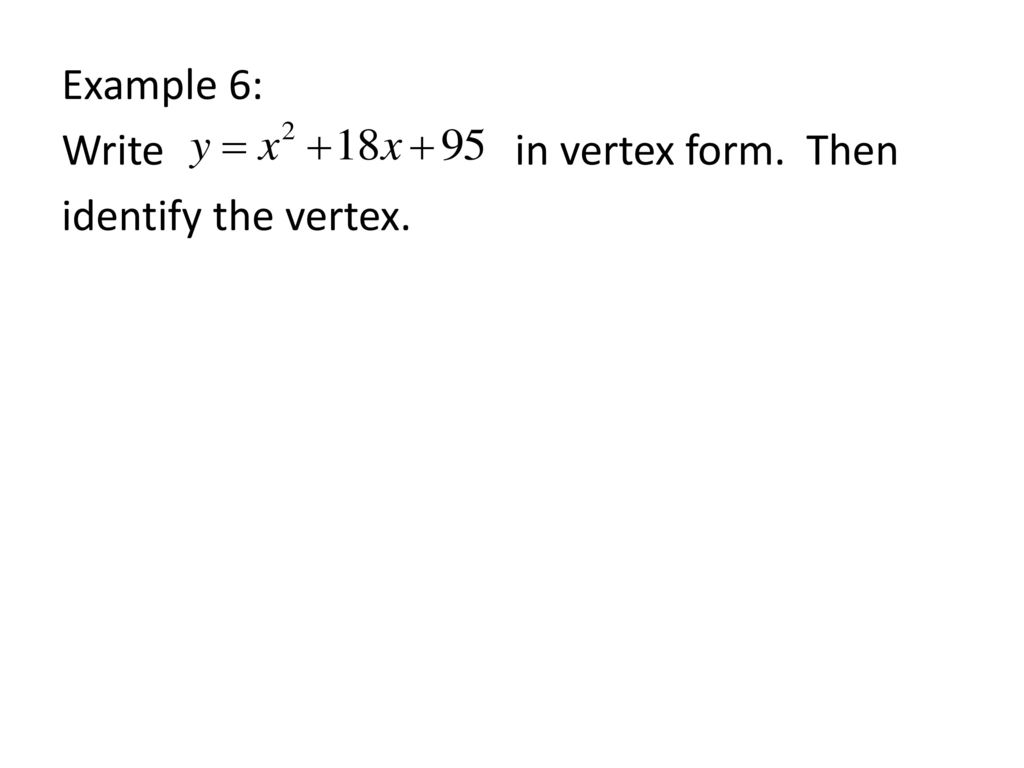 What is a in vertex form images standard form examples section 47 completing the square ppt download 13 example 6 write in vertex form then identify falaconquin