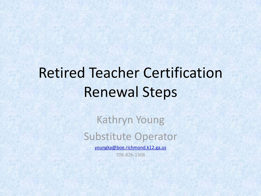 Retired teacher certification renewal steps ppt download retired teacher certification renewal steps xflitez Image collections