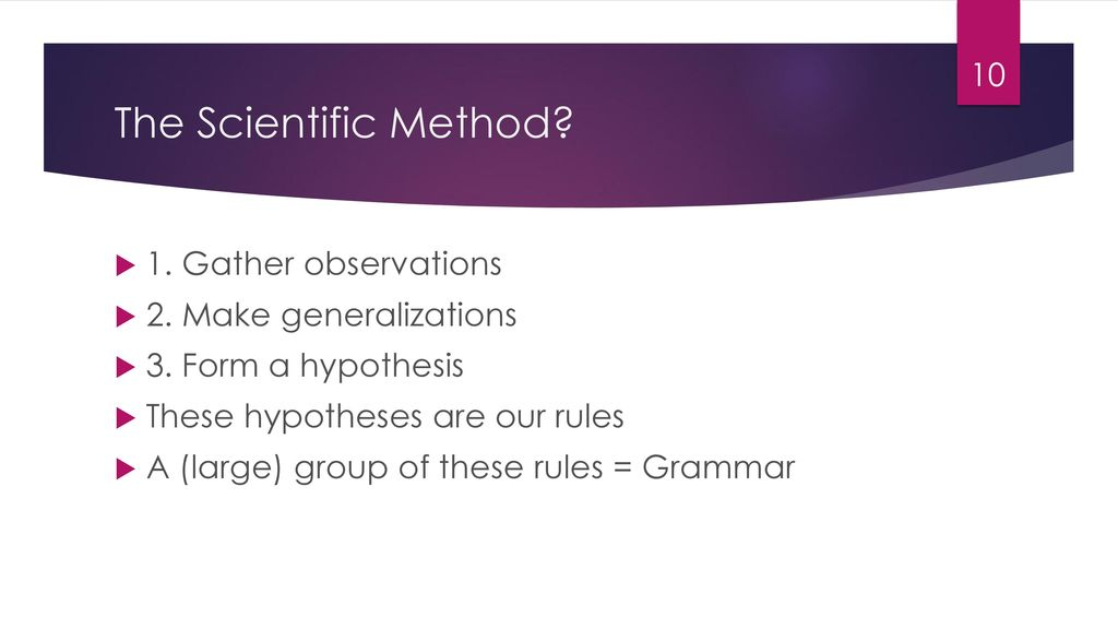 The Scientific Method 1. Gather observations 2. Make generalizations