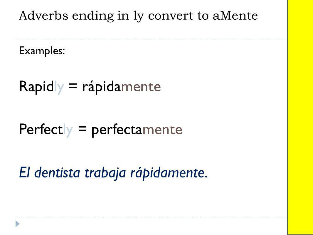 Adverbs ending in ly convert to aMente