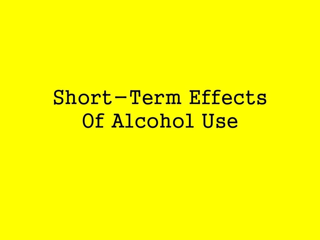 Short-Term Effects Of Alcohol Use