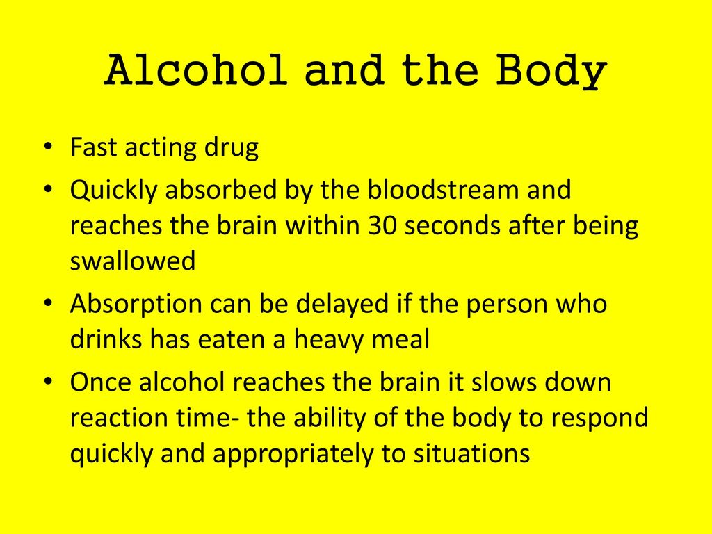 Alcohol and the Body Fast acting drug