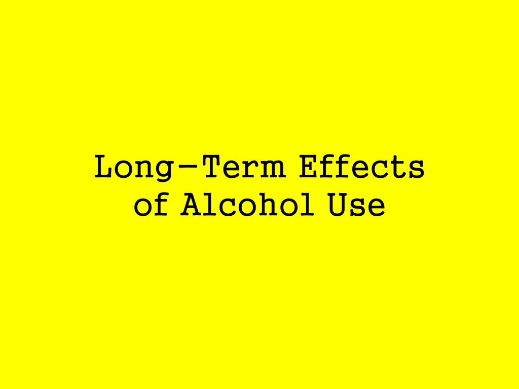 Long-Term Effects of Alcohol Use