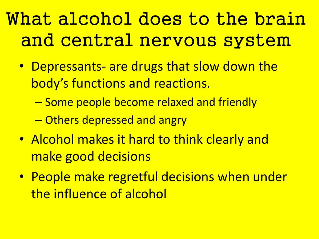 What alcohol does to the brain and central nervous system