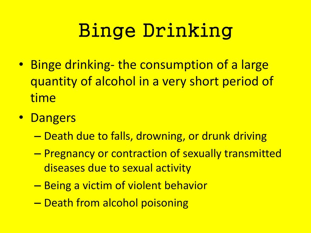 Binge Drinking Binge drinking- the consumption of a large quantity of alcohol in a very short period of time.