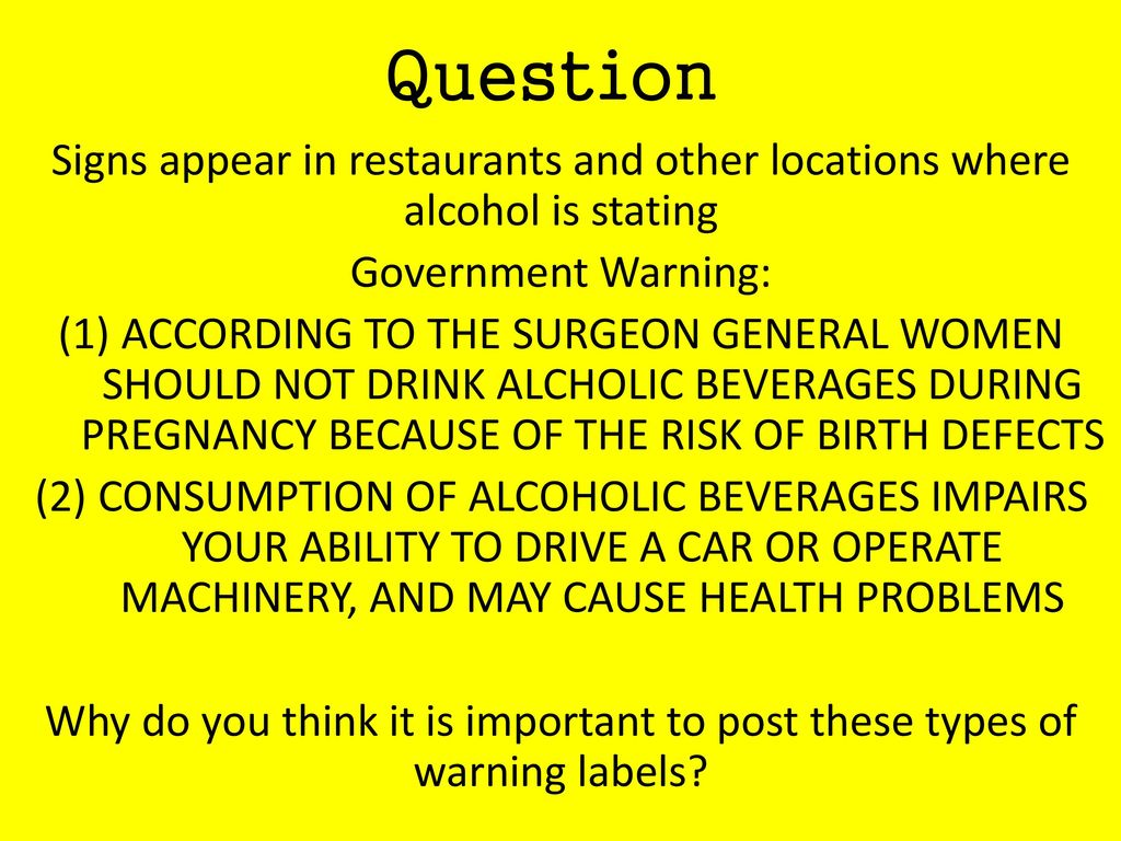 Question Signs appear in restaurants and other locations where alcohol is stating. Government Warning: