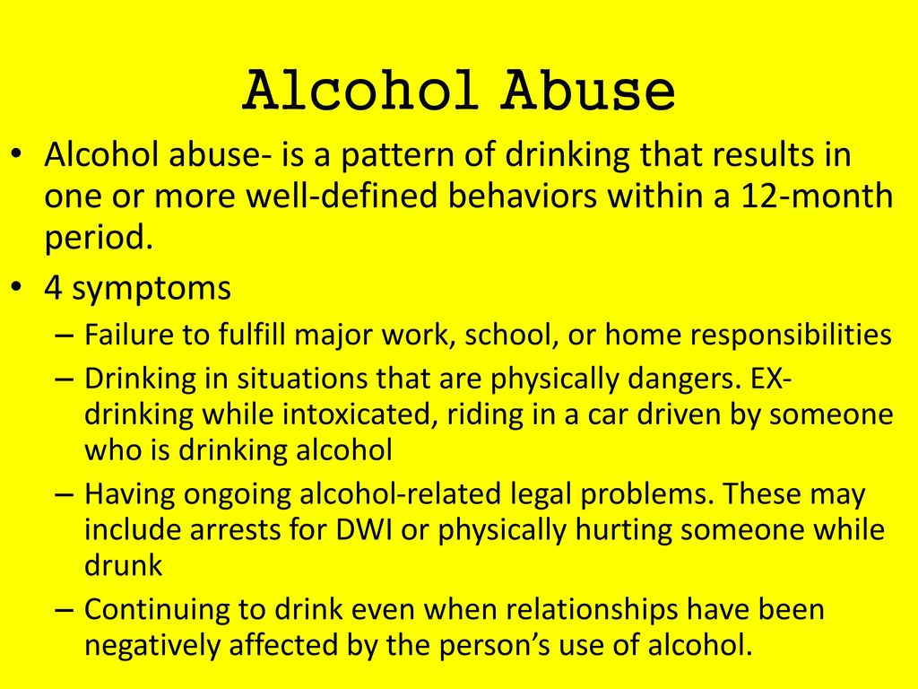 Alcohol Abuse Alcohol abuse- is a pattern of drinking that results in one or more well-defined behaviors within a 12-month period.