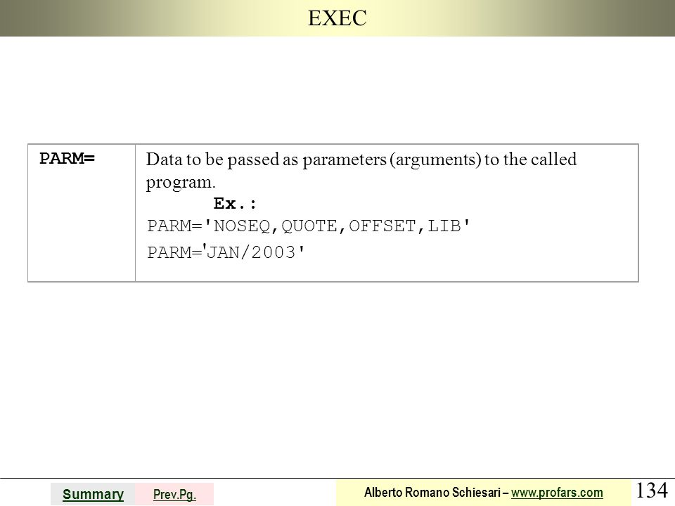 EXEC PARM= Data to be passed as parameters (arguments) to the called program. Ex.: PARM= NOSEQ,QUOTE,OFFSET,LIB