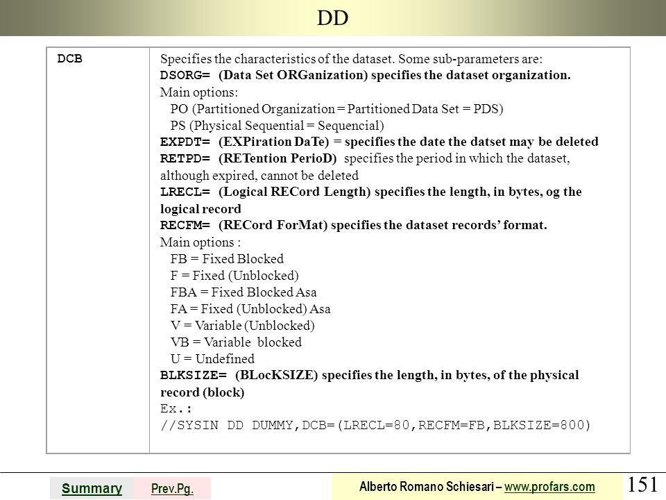 DD DCB. Specifies the characteristics of the dataset. Some sub-parameters are: DSORG= (Data Set ORGanization) specifies the dataset organization.