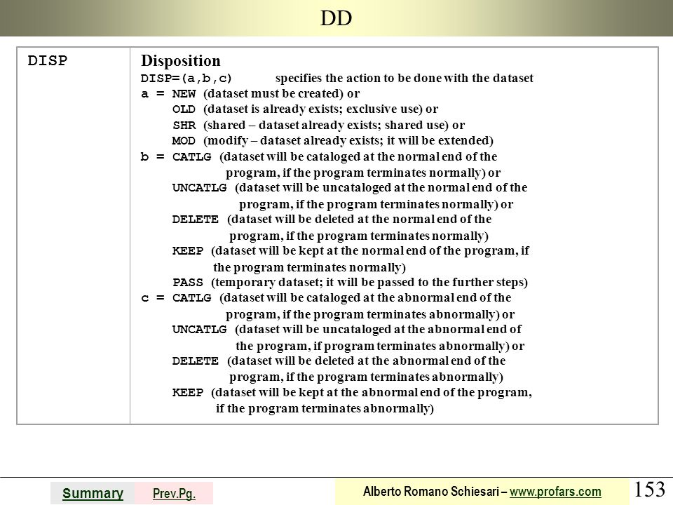 DD DISP. Disposition. DISP=(a,b,c) specifies the action to be done with the dataset. a = NEW (dataset must be created) or.