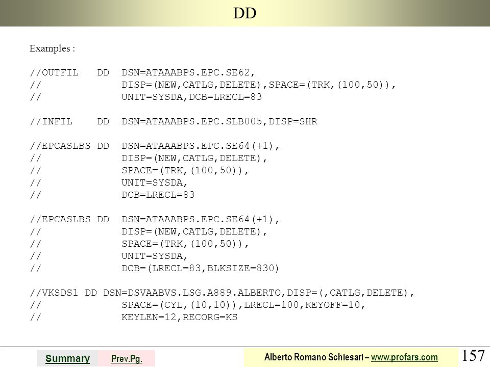 DD Examples : //OUTFIL DD DSN=ATAAABPS.EPC.SE62,