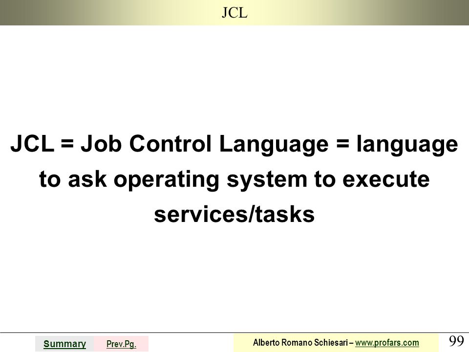 JCL JCL = Job Control Language = language to ask operating system to execute services/tasks