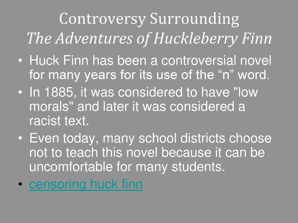 the controversy surrounding mark twains the adventures of huckleberry finn Start studying english iii, semester 2: huckleberry finn controversy that surrounds the novel the themes found in mark twain's the adventures of huckleberry.