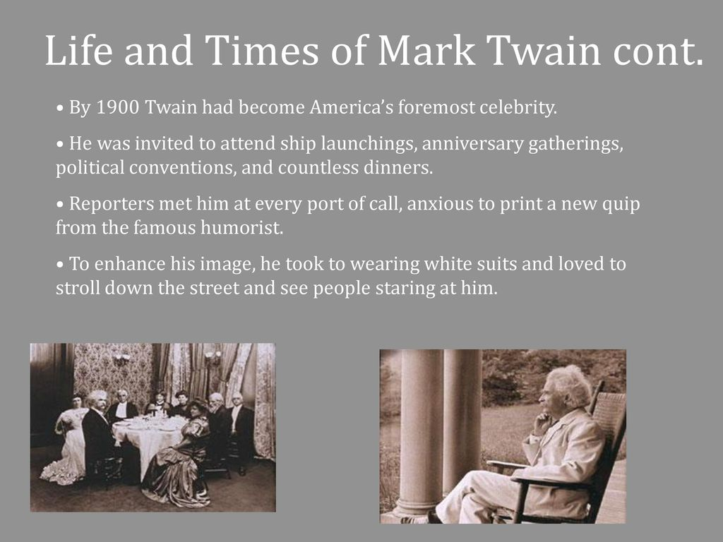 a research on the life and times of mark twain His passion is mark twain, and he's happy to spend time answering your  questions,  his research, book and talks were also the inspiration for an  internationally  see if you can find the life-sized brass statue of mark twain  sitting on a bench.