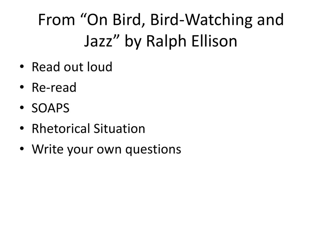"""ralph ellisons on bird bird watching and jazz essay Andrews 1 ralph ellison's """"on bird, bird-watching and jazz,"""" let's take a look at this excerpt from ralph ellison's """"on bird, bird-watching and jazz,"""" an essay in which the writer considers the legend — and style — of jazz saxophonist and composer charlie parker, nicknamed yardbird."""