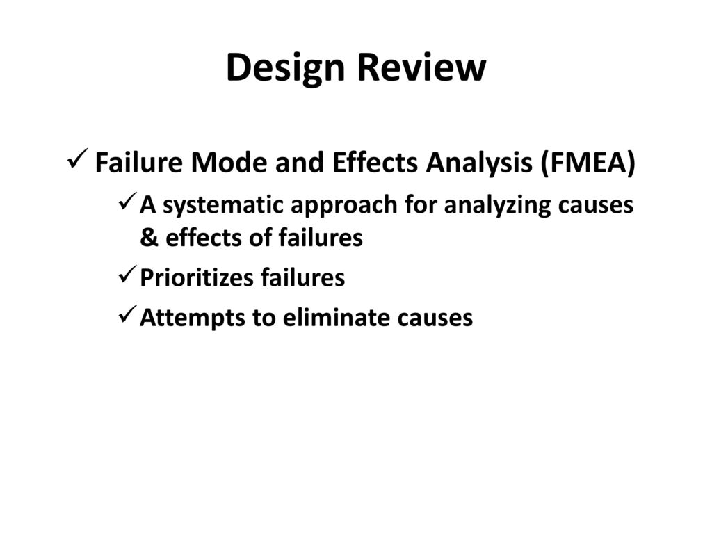 cause and effect of product failure In addition to identifying how a product or process might fail and the effects of that failure, fmea also helps find the possible causes of failures and the likelihood of failures being detected before occurrence.