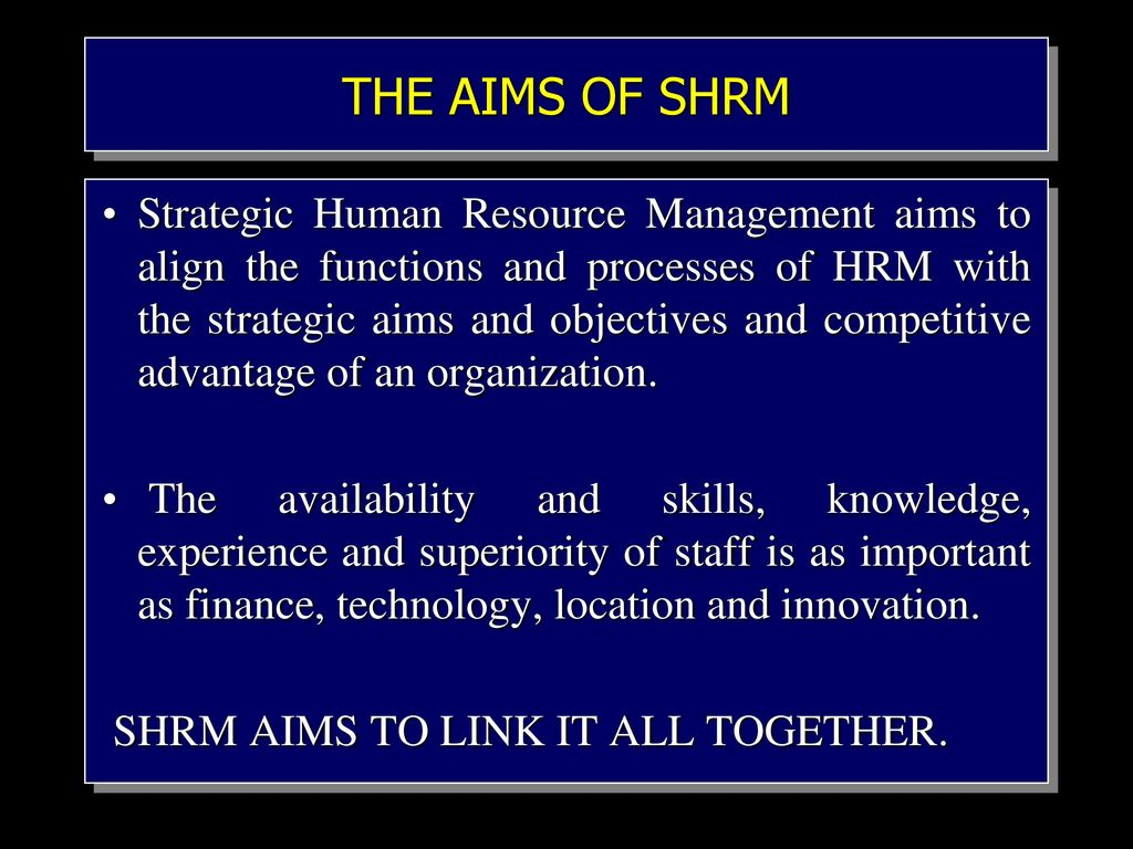 the aims of hrm is to International human resource management is all about the world wide management of human resources - process of sourcing, allocating, and effectively utilising their skill, knowledge, ideas, plan and perspective in.