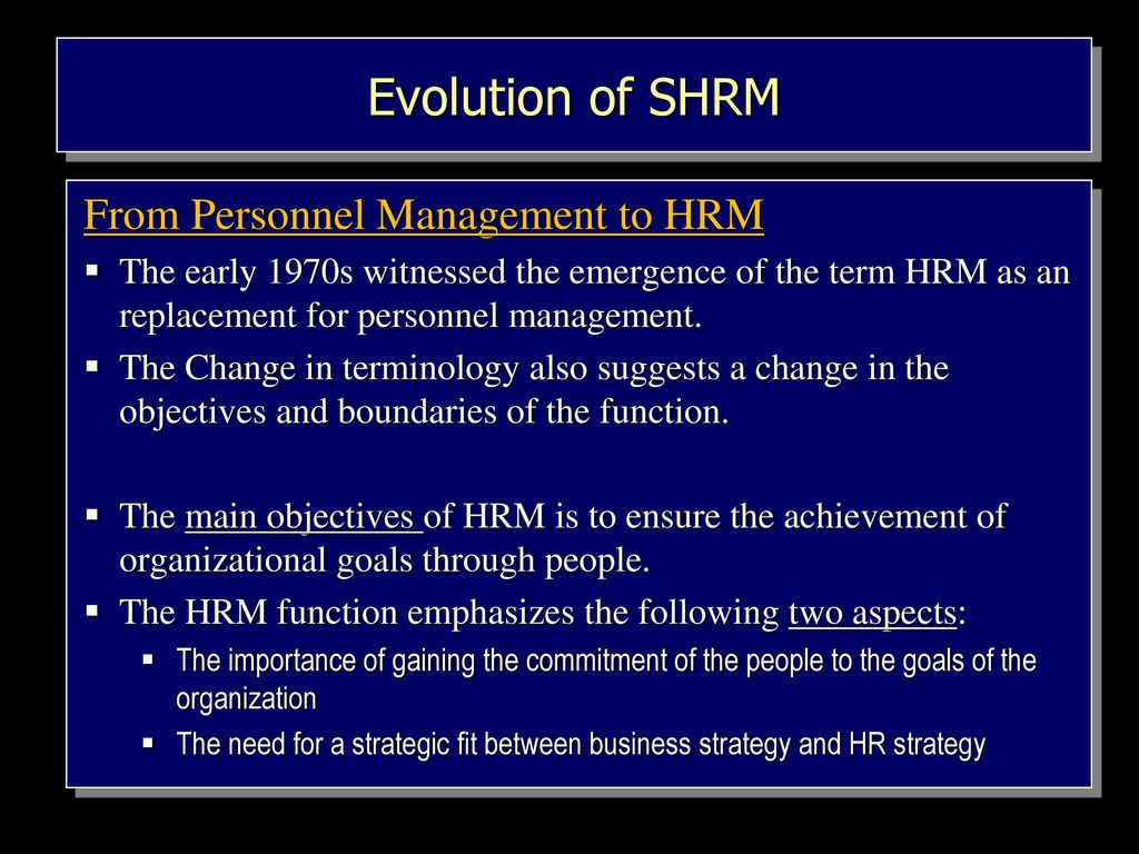 the evolution of strategic human resource management The evolving strategic role of hrm • strategic human resource management is the process of linking the human resource function with the strategic objectives of the organization in order to improve performance • establishing a.