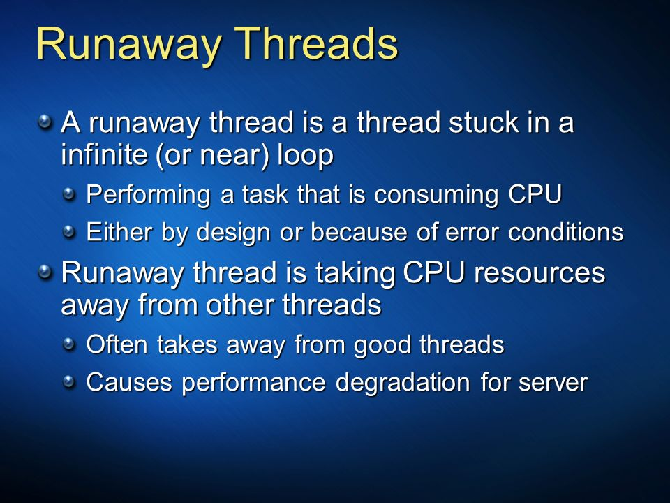 3/24/2017 3:57 PMRunaway Threads. A runaway thread is a thread stuck in a infinite (or near) loop. Performing a task that is consuming CPU.