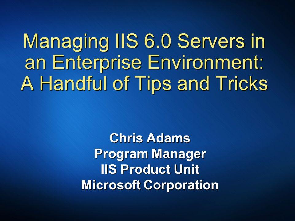 Chris Adams Program Manager IIS Product Unit Microsoft Corporation