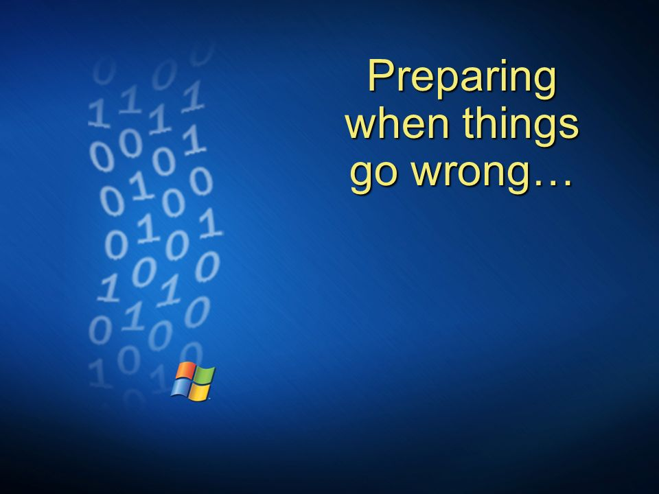 Preparing when things go wrong…