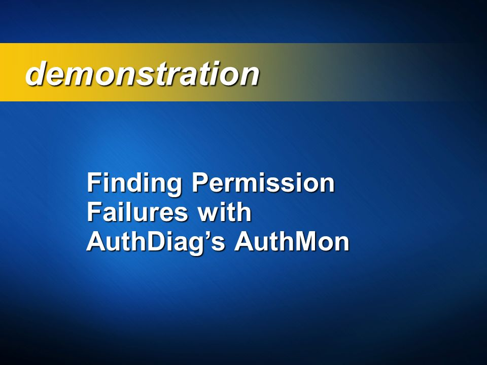 demonstration Finding Permission Failures with AuthDiag's AuthMon