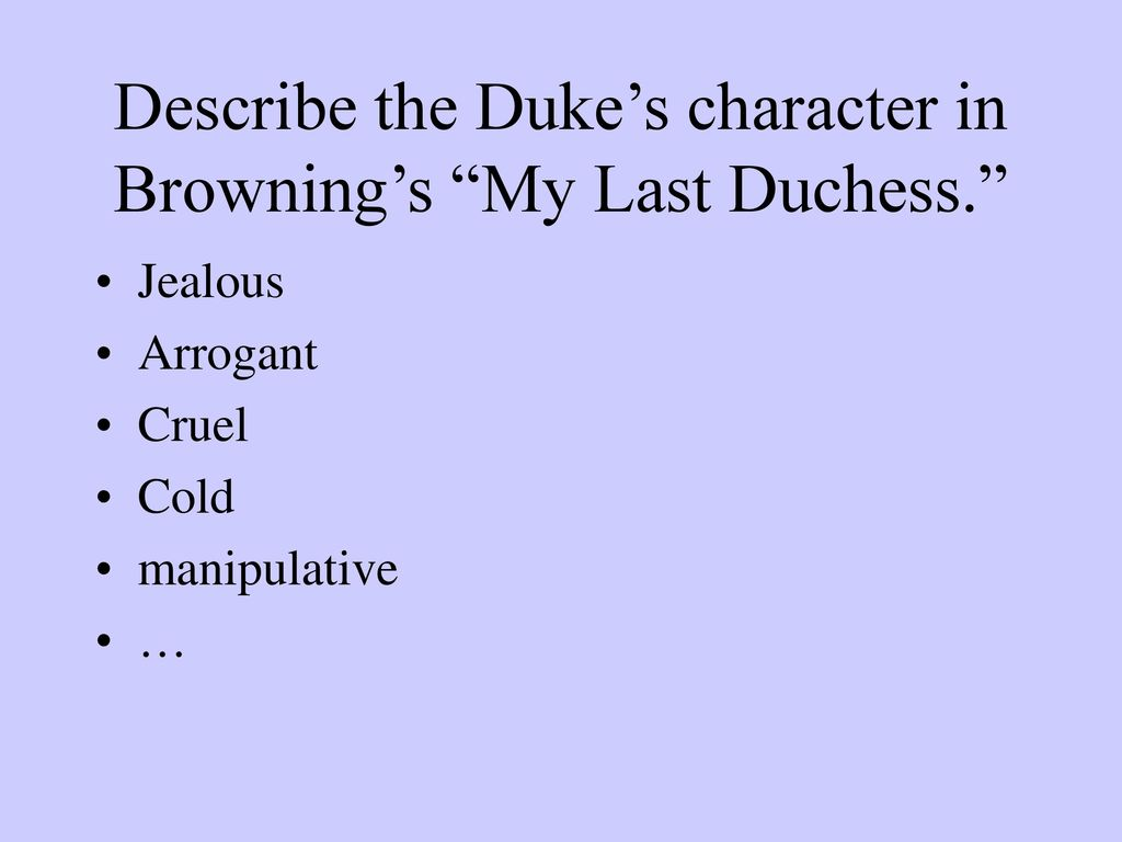 my analysis of the setting in my last duchess and dover beach My last duchess analysis by  in my last duchess, robert browning portrays a childishly arrogant and possessive duke of ferrara, who speaks of his late duchess .