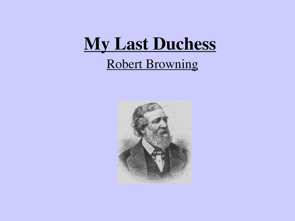 a review on my last duchess by robert browning Dive deep into robert browning's my last duchess with extended analysis, commentary, and discussion.
