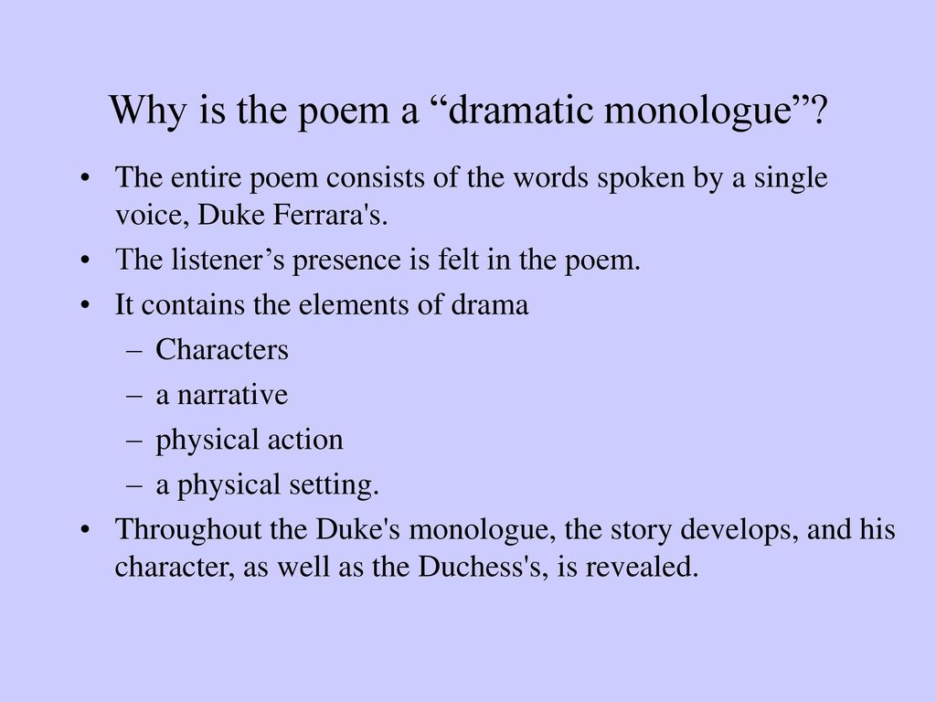 an analysis of the dramatic monologue of the duke in my last duchess by robert browning My last duchess by robert browning of poems in which my last duchess first appeared the dramatic part of my last duchess is more of a monologue than.
