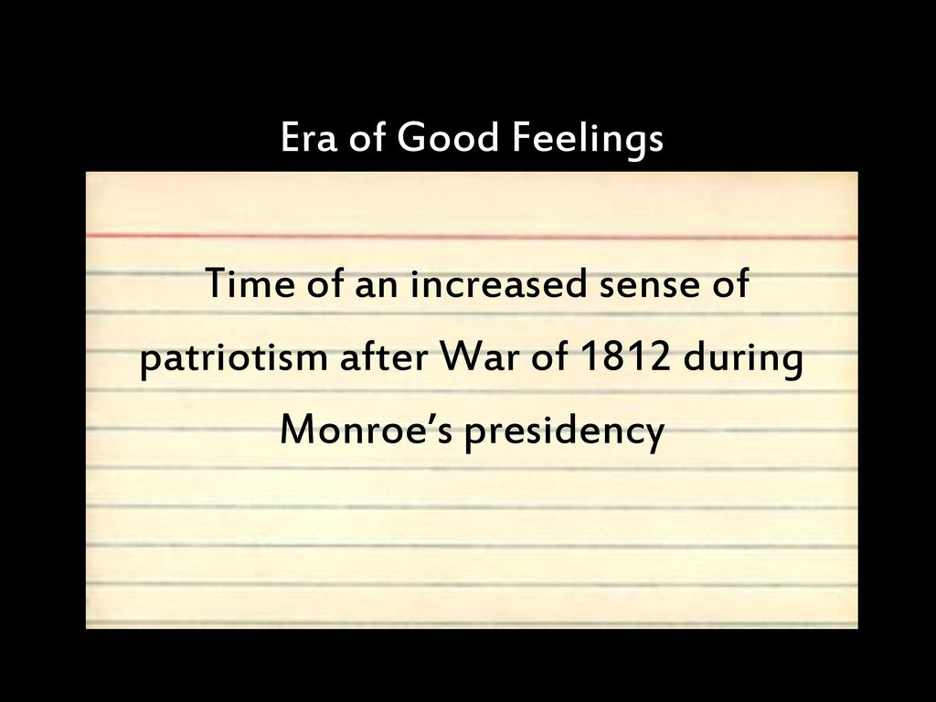 the war of 1812 the era of good feelings Was the era of good feelings label accurate or not for the period after the war of 1812 considering the emergence of nationalism and sectionalism.