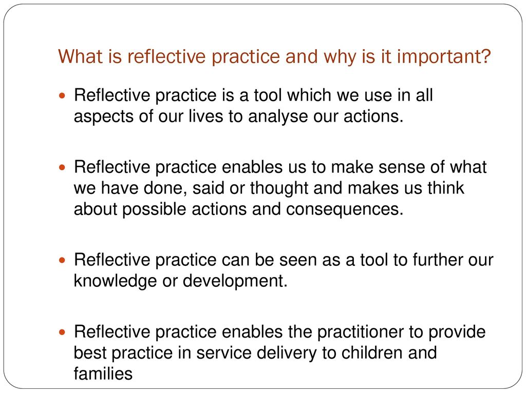 the importance of reflective practice in the learning and development of children Developing reflective practice aims to explore reflective practice by grounding it firmly in the day to day work of the early years practitioner and demonstrating how this in turn empowers individuals to respond to the eyfs framework with confidence.