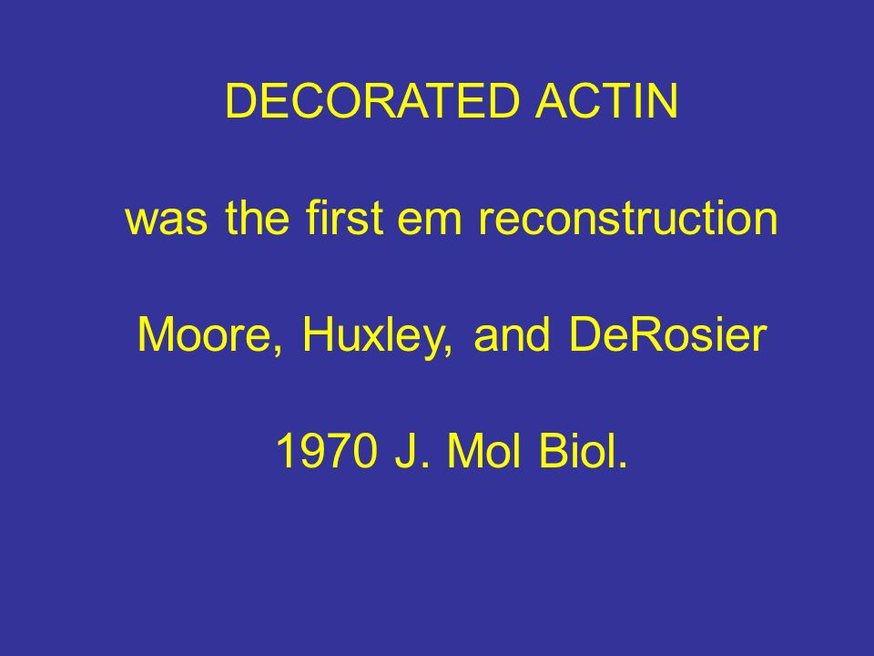 was the first em reconstruction Moore, Huxley, and DeRosier