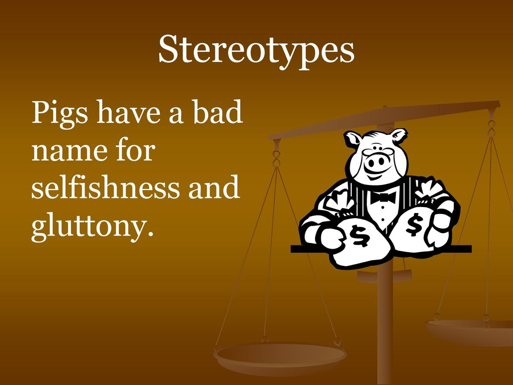 Animal farm author george orwell ppt download 11 stereotypes pigs have a bad name for selfishness and gluttony biocorpaavc Gallery
