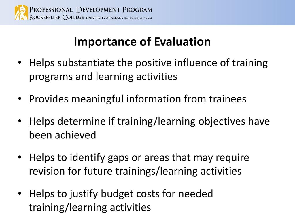 the importance of evaluating learning activities 51 explain the importance of evaluating learning activities explain the importance of evaluating learning activitiesthe reasons why it is important to evaluate learning activities are: • to see what is working and what needs removing or changing • to assess how the activities are being delivered and how they could be improved • to see how the activities are being received by the .